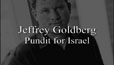 Watch Jeffrey Goldberg: Pundit for Israel